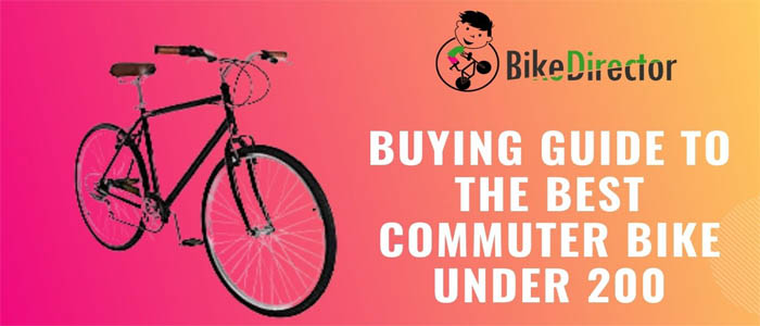 Buying Guide to the best commuter bike under 200