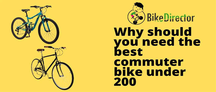 Why should you need the best commuter bike under 200